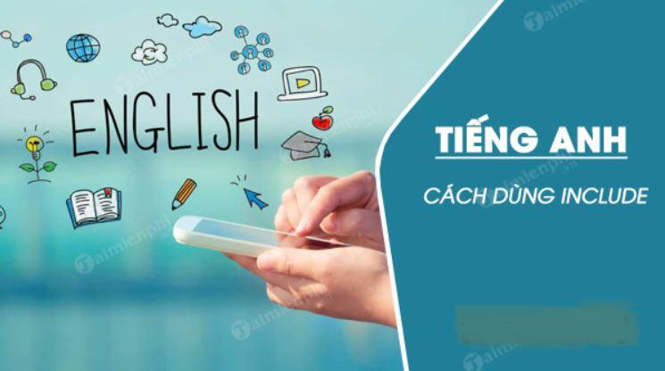 Cách dùng include trong ngữ pháp tiếng Anh