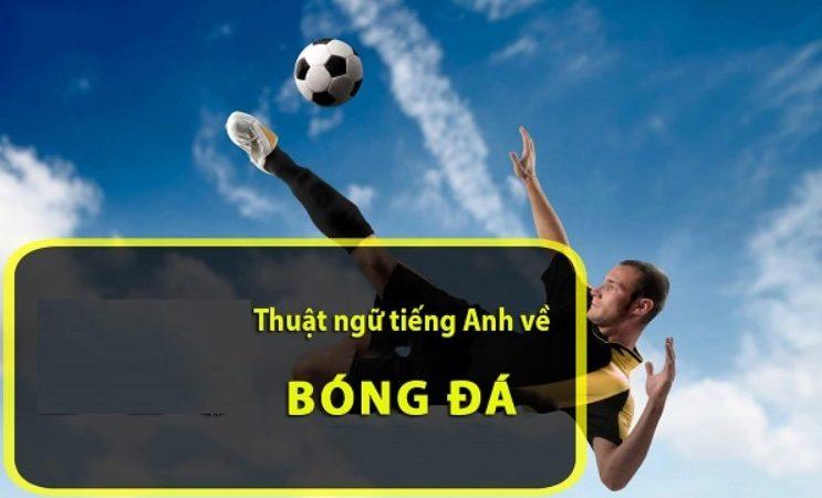 Các thuật ngữ tiếng anh về bóng đá