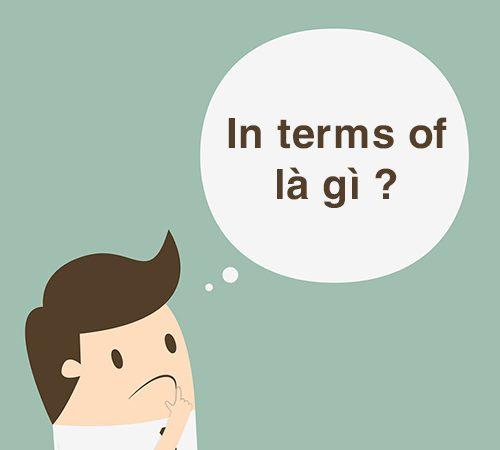 """In terms of là gì? Cấu trúc và cách dùng """"In terms of"""" chuẩn ngữ pháp"""